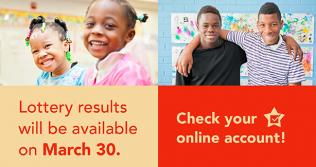 Images of children with text: Lottery results will be available March 30. Check your online account!
