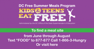 "Kids & Teens Eat Free. To find a meal site from June - August, text ""Food"" to 877-877 or call 1-866-3-Hungry"